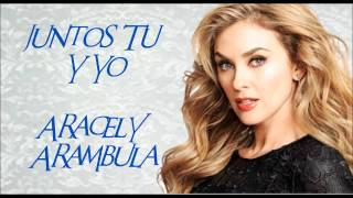 Aracely Arambula - Juntos Tu Y Yo (Tema Completo)