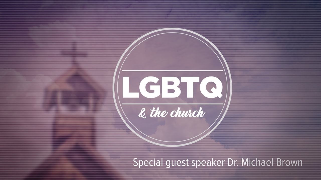 LGBTQ and the Church - Dr. Michael Brown