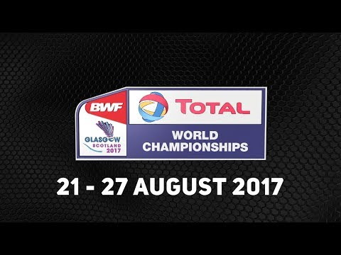 TOTAL BWF World Championships 2017 | Badminton 21-27 August