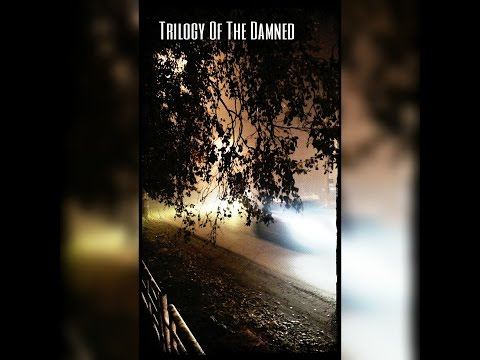 Trilogy Of The Damned (Short Version)