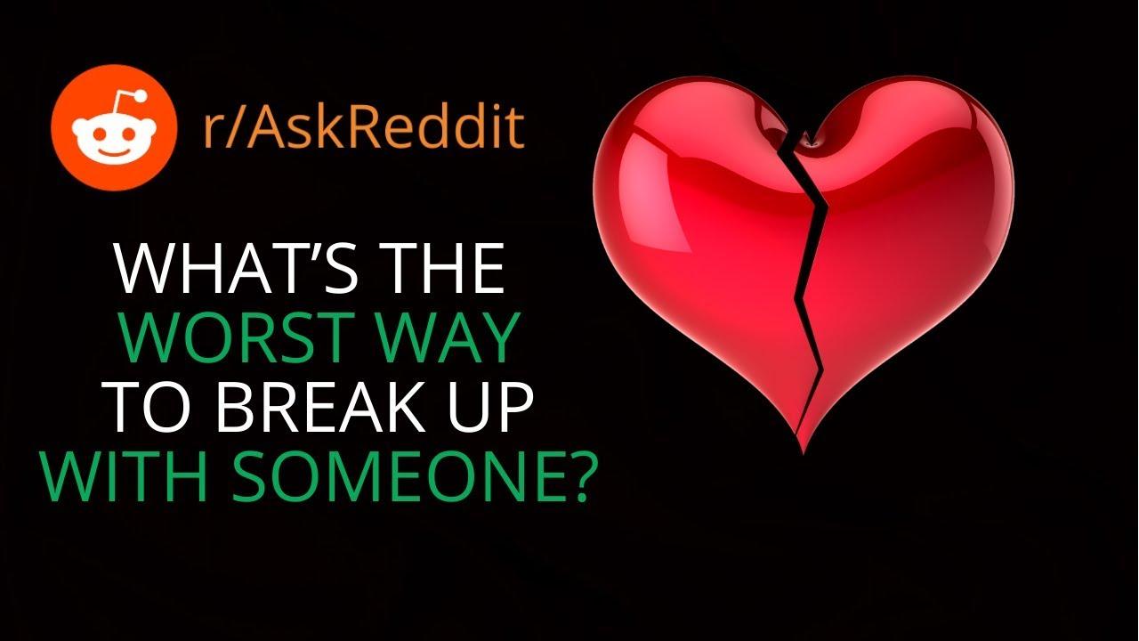 People Reveal The Worst Ways To Break Up With Someone - (r/AskReddit) -  askreddit breakup stories