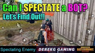 Can You SPECTATE a BOT in PUBG Mobile? | Myth Testing Spectate Opponent with DerekG + EPIC Pro Noob!