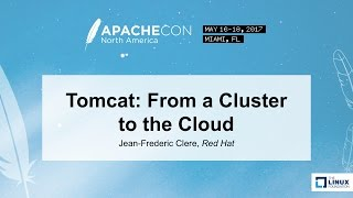 Tomcat: From a Cluster to the Cloud - Jean-Frederic Clere, Red Hat thumbnail