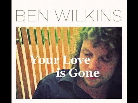 Ben Wilkins  Your Love is Gone