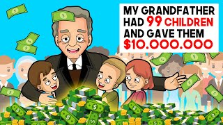 My grandfather had 99 children and gave them $10,000,000 | my story animated | share my story