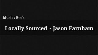 Locally Sourced - Jason Farnham / Music(, 2014-12-13T14:08:14.000Z)