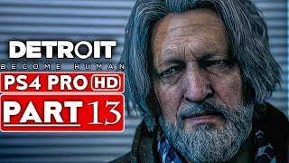 DETROIT BECOME HUMAN Gameplay Walkthrough Part 13 [1080p HD PS4 PRO] - No Commentary