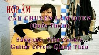 [Hơp âm & Cover] - CÂU CHUYỆN LÀM QUEN - Quốc Thiên - Cover Giang Thảo