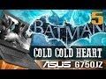 ASUS G750 Series: Batman Cold, Cold Heart Ep.5