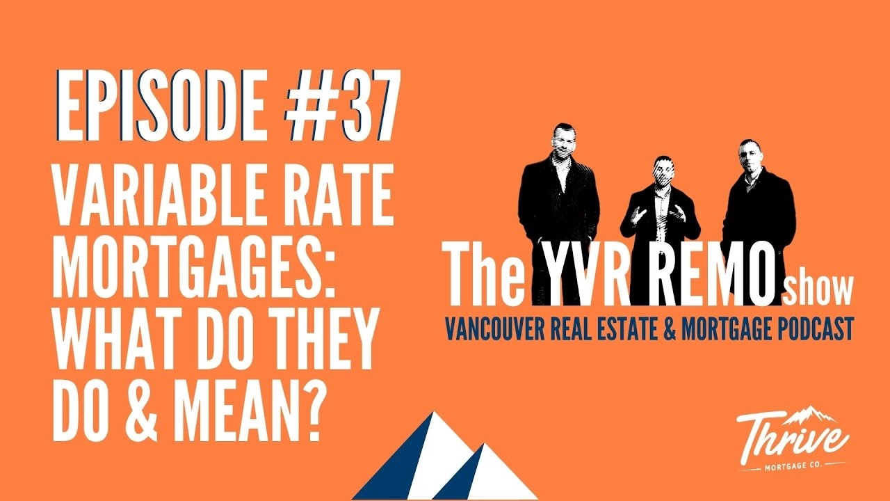 The YVR Real Estate & Mortgage Show Episode 37 - Variable Rate Mortgages: What Do They Do & Mean?