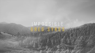 Impossible - Greg Sykes (Official Lyric Video)