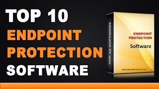 Best Endpoint Protection Software - Top 10 List