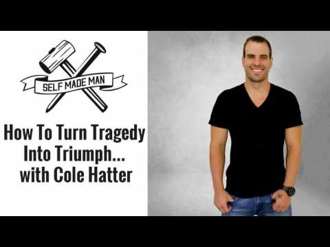 How To Turn Tragedy Into Triumph... with Cole Hatter