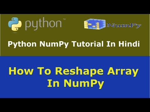 Python NumPy Tutorial - 6 - How To Reshape Array In NumPy - Hindi