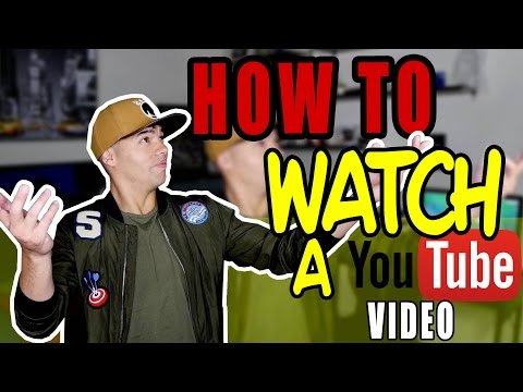 HOW TO WATCH A YOUTUBE VIDEO!