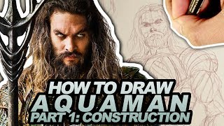 HOW TO DRAW AQUAMAN PART 1 of 3:  CONSTRUCTION