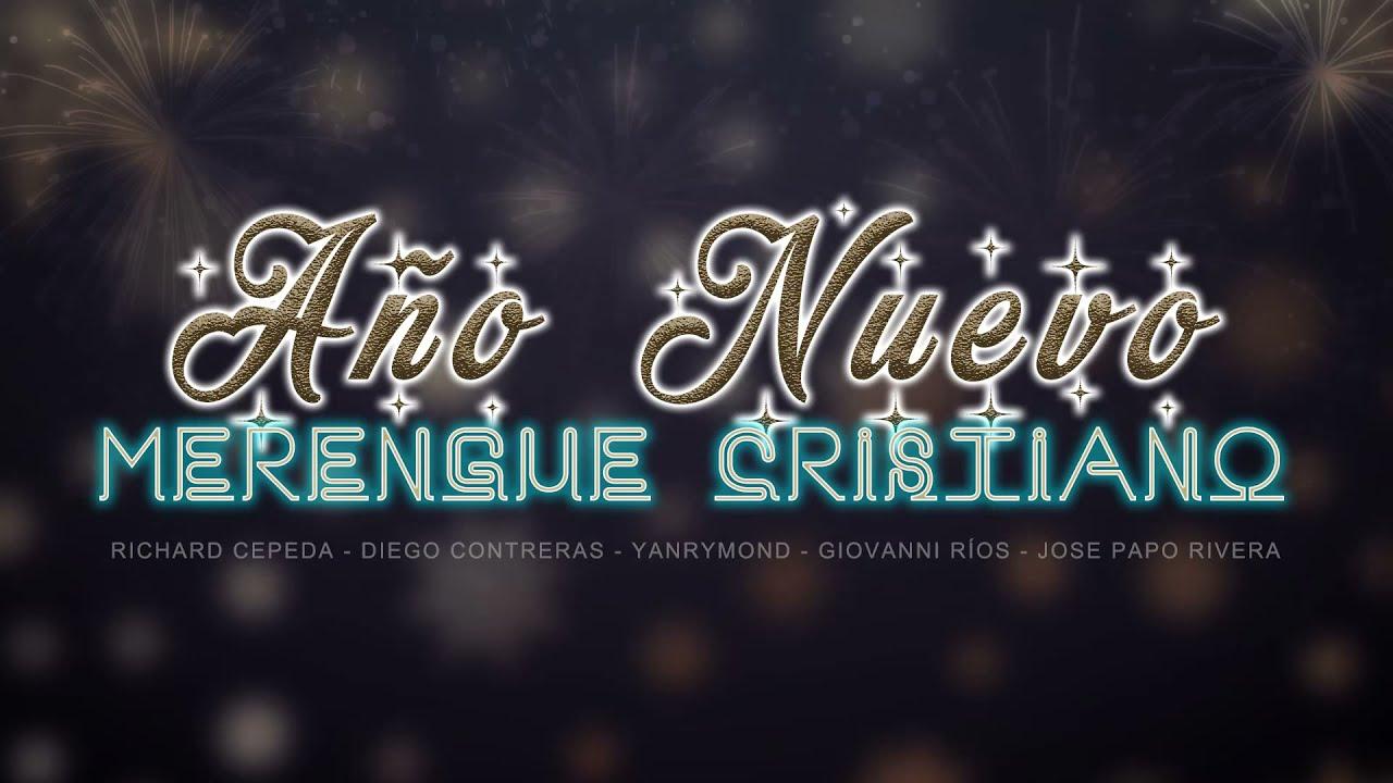 Merengue Cristiano 2021 Año Nuevo Bendecido Y Alegre Giovanni Ríos Richard Cepeda Youtube