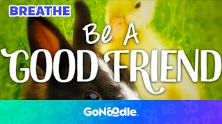 Be A Good Friend - Think About It | GoNoodle
