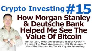Crypto Investing #18 - How Morgan Stanley & Deutsche Bank Helped Me See The Value Of Bitcoin