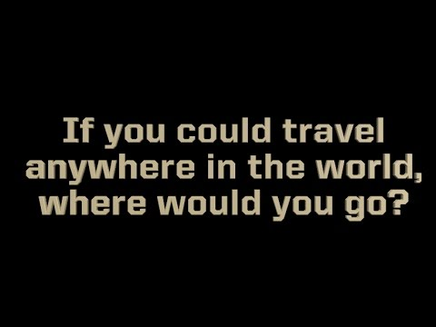 If you could live anywhere, where would it be and why?