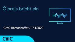 Ölpreis bricht ein (CMC Börsenbuffet 17.4.20)