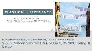 Antonio Vivaldi : Violin Concerto No. 1 in E Major, Op. 8, RV 269, Spring: II. Largo
