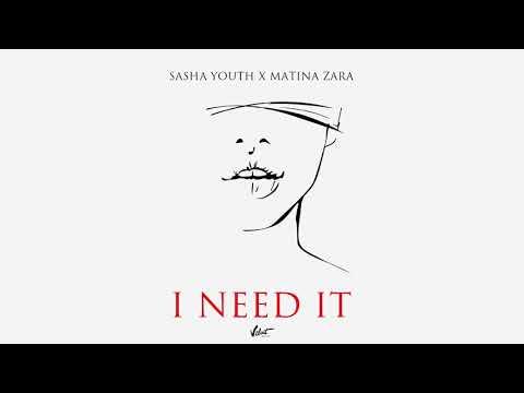 SASHA YOUTH X Matina Zara - I need it thumbnail