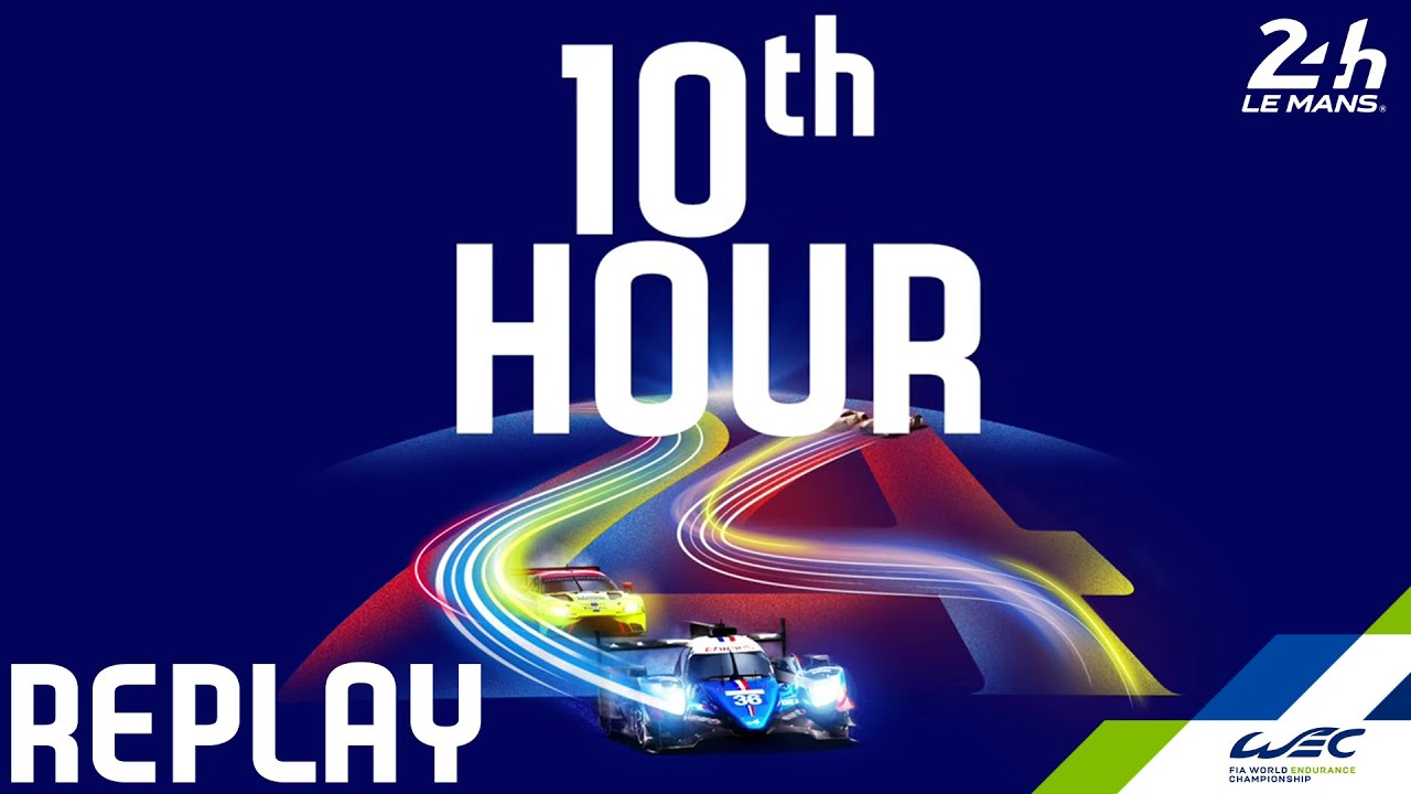 REPLAY  2020 24 Hours of Le Mans - Hour 10