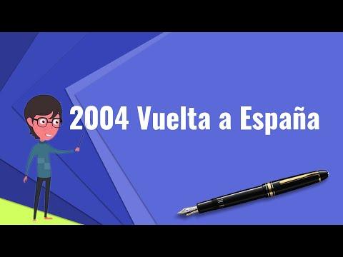 What is 2004 Vuelta a España?, Explain 2004 Vuelta a España, Define 2004 Vuelta a España