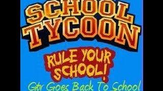 Gtv Goes Back To School ? (School tycoon Pc)