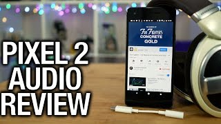 Pixel 2 Real Audio Review: Let's talk about headphone dongles…