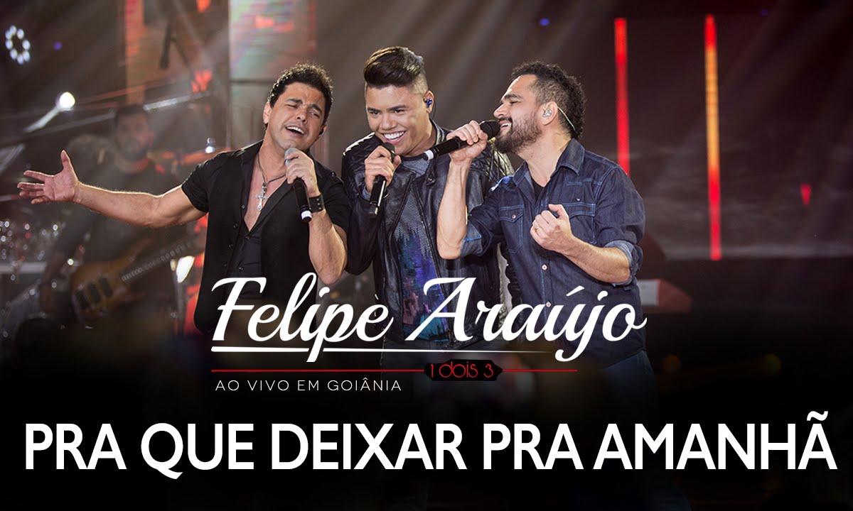 Felipe Araújo - Pra Que Deixar Pra Amanhã part. Zezé Di Camargo & Luciano | DVD 1dois3
