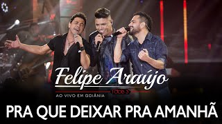 Felipe Araújo - Pra Que Deixar Pra Amanhã (part. Zezé Di Camargo & Luciano) | DVD 1dois3