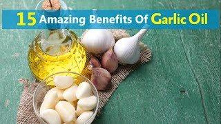 15 Amazing Benefits Of Garlic Oil