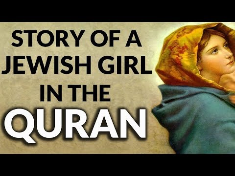 A Jewish Girl and Her Amazing Story in the QURAN