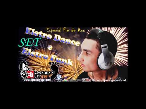 SET- Eletro Dance e Eletro Funk Especial Fim de Ano ( Dj Rodrigo Pé )