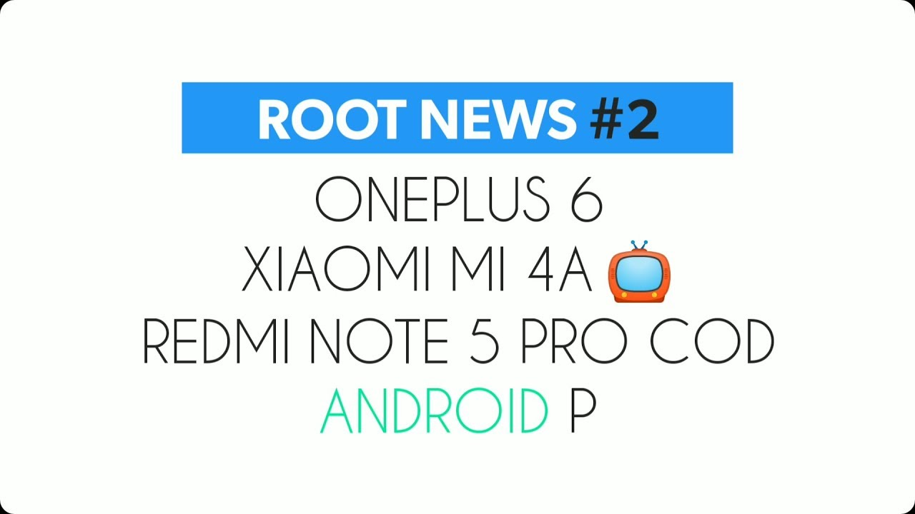 Root News #2 - Xiaomi Mi TV 4A, Redmi Note 5 Pro Stop COD, OnePlus 6,  Android P etc