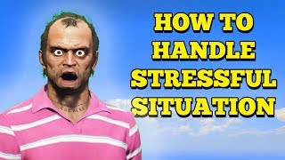 GTA 5 - How To Deal With Stressful Situations