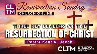 Three Key Benefits of The Resurrection of Christ