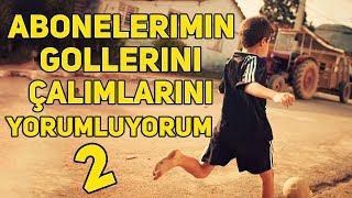 SİZLERİN FUTBOLUNU YORUMLUYORUM - 2 - ABONELERİMİN GOLLERİNİ ÇALIMLARINI YORUMLADIM !