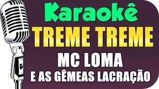 Baixar 🎤 MC Loma e as Gêmeas Lacração - Treme Treme - KARAOKÊ