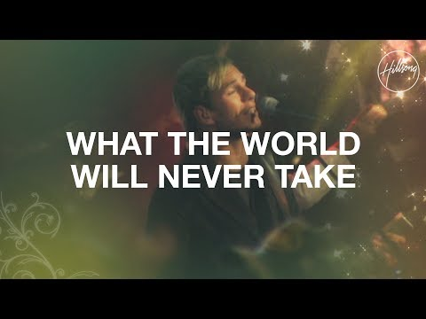What the World Will Never Take - Hillsong Worship
