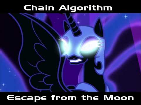 Chain Algorithm - Escape from the Moon (Nightmare Moon Theme)