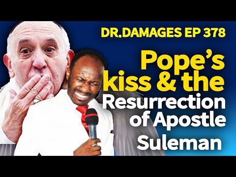 Dr. Damages Ep 378: Pope's kiss & the Resurrection of Apostle Suleman thumbnail