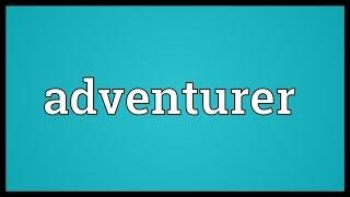 Adventurer Meaning