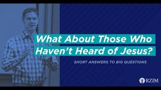 13. What About Those Who Haven't Heard of Jesus?