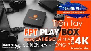 ? Drone Việt trải nghiệm FPT Play Box Plus 4K mới nhất có Goole Play l Nhanh l Mạnh & Giá Tốt
