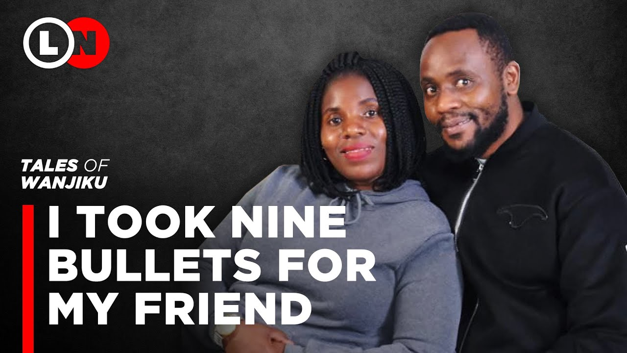 Download I took 9 bullets for my friend and I would still do it again    Tales of Wanjiku