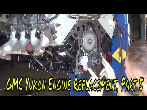 2007 GMC Yukon, Engine Replacement Part 5