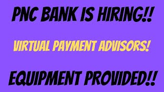 PNC BANK IS HIRING! VIRTUAL PAYMENT ADVISORS! EQUIPMENT PROVIDED!